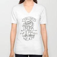 whiskey V-neck T-shirts featuring ...I Stay Whiskey Neat by LEGITIMVS MAXIMVS