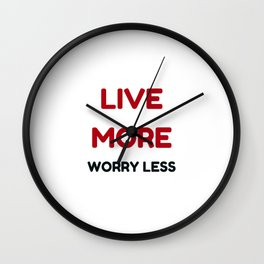 live more worry less Wall Clock