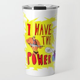 Skeletors response to He-mans over inflated ego......I have the power! Travel Mug