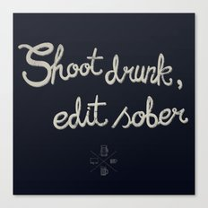 Shoot drunk, edit sober. Canvas Print