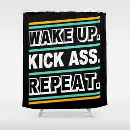 Wake up Kick Ass Repeat Shower Curtain