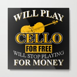 Will Play Cello For Free Stop For Money Metal Print