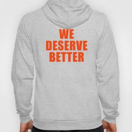 We Deserve Better Hoody