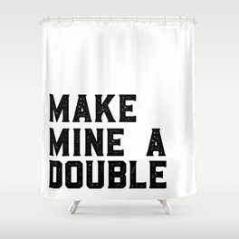 MAKE MINE A DOUBLE, Funny Bar Decor,Cute Kitchen Decor,Drink Sign,Alcohol Sign,Bar Cart,Celebrate Li Shower Curtain