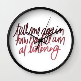 tell me again how bad i am at listening Wall Clock