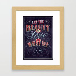 Let the Beauty We Love, Be What We Do. Framed Art Print