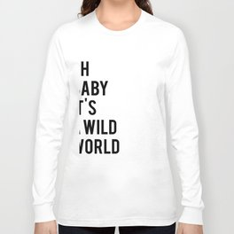Oh baby its a wild world poster ALL SIZES MODERN wall art, Black White Print Long Sleeve T-shirt