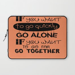 If you want to go fast, go alone inspirational Typography Quote Design Laptop Sleeve