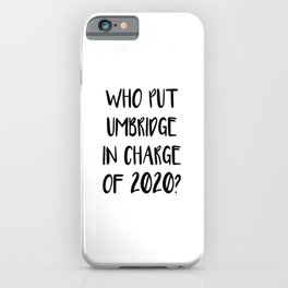 Who Put Umbridge In Charge of 2020 iPhone Case