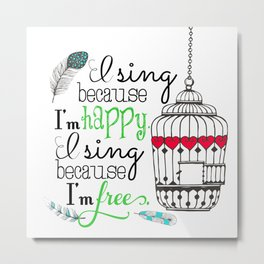 I Sing Because I'm Happy - color Metal Print