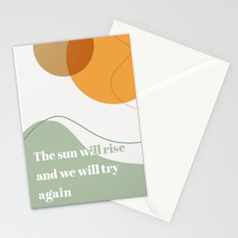 The Sun Will Rise and We Will Try Again Stationery Cards