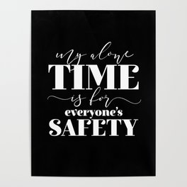 My Alone Time Is For Everyone's Safety Poster