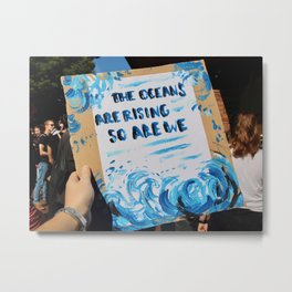 The Oceans Are Rising So Are We Metal Print