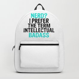 Nerd Prefer the Term Intellectual Bad Ass Backpack