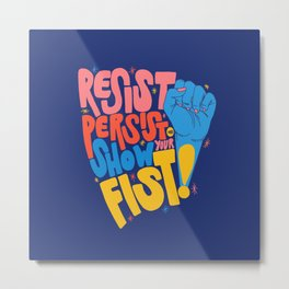 Resist, Persist & Show Your Fist Metal Print