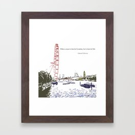 When a man is tired of London, he is tired of life Framed Art Print