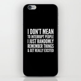 I DON'T MEAN TO INTERRUPT PEOPLE (Black & White) iPhone Skin