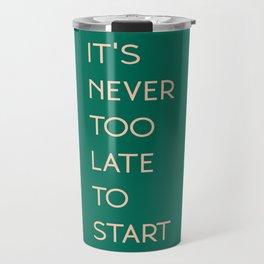 it's never too late to start Travel Mug