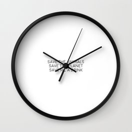Save The Animals, Save The Planet, Save Me A Drink Wall Clock