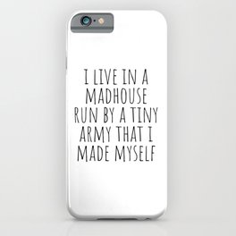 I live in a madhouse iPhone Case