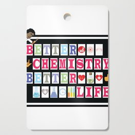 Better Chemistry Better Life Cutting Board