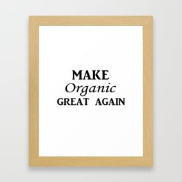 Make organic great again Framed Art Print