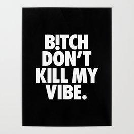 Bitch, don't kill my vibe Poster