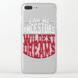 Crazy Family I Am My Ancestor's Wildest Dreams Clear iPhone Case
