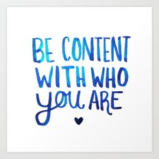 Be Content With Who You Are Art Print