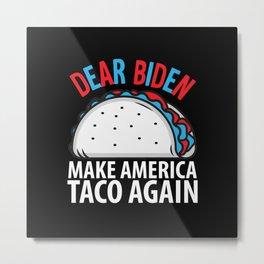 Dear Biden Make America Taco Again Metal Print