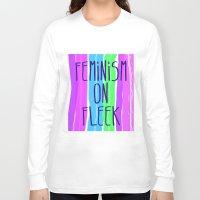feminism Long Sleeve T-shirts featuring Feminism on Fleek by RCM Prints