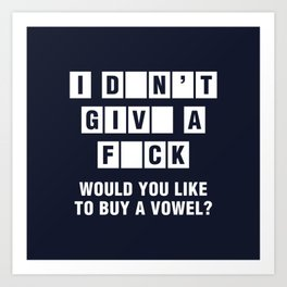 I Don't Give A Fuck Would You Like To Buy A Vowel? Art Print