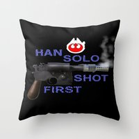 han solo Throw Pillows featuring HAN SOLO SHOT FIRST by Dan Solo Galleries