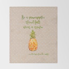 Be a pineapple- stand tall, wear a crown and be sweet on the inside Throw Blanket