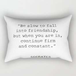 """""""Be slow to fall into friendship, but when you are in, continue firm and constant.""""  Socrates Rectangular Pillow"""