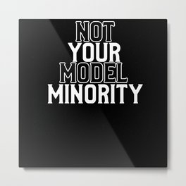 Not Your Model Minority Metal Print
