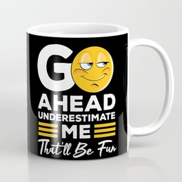Go Ahead Underestimate Me That'll Be Fun Feminist Women Gift Coffee Mug
