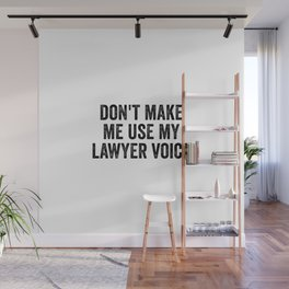 Don't Make Me Use My Lawyer Voice Wall Mural