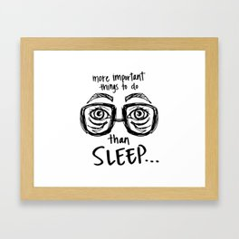 more important things to do than sleep... Framed Art Print