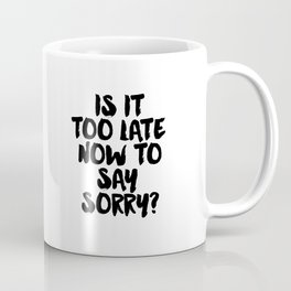 Justin Song Justin Quote Song Lyrics Now to Say Sorry Typographic Print Teen Gift Wall art Room Art Coffee Mug