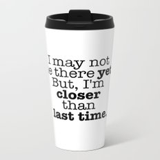 I may not be there yet. Metal Travel Mug