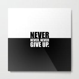 Never Never Never... Gym Motivational Quote Metal Print