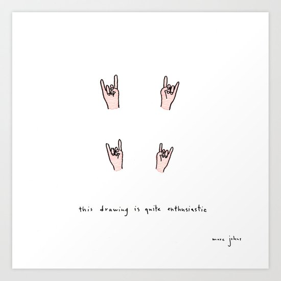 this drawing is quite enthusiastic Art Print
