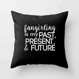 fangirling is my past present & future // black Throw Pillow
