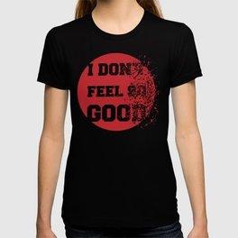 I don't feel so good T-shirt
