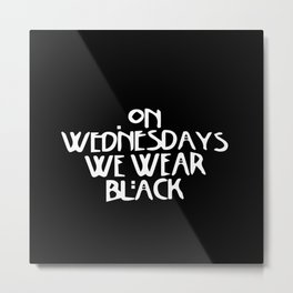 On Wednesday We Wear Black Metal Print
