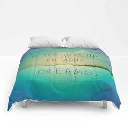 Never give up on your dreams Comforters