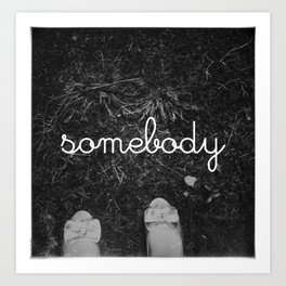 Everybody is Someone Art Print