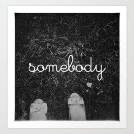 Everybody is Someone Art Print