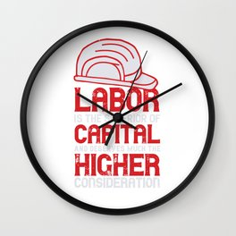 Labor is the superior of capital, and deserves much the higher consideration Wall Clock